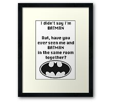 I didn't say I was Batman... Framed Print