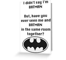 I didn't say I was Batman... Greeting Card