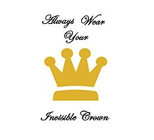 Always Wear Your Invisible Crown Photographic Print