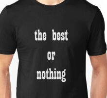 Best or nothing Unisex T-Shirt