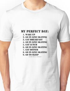 My Perfect Day: Go In-Line Skating - Black Text Unisex T-Shirt