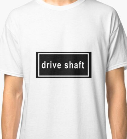 drive shaft Classic T-Shirt