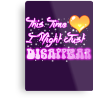 This Time I Might Just Disappear Metal Print