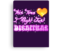 This Time I Might Just Disappear Canvas Print