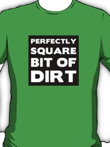 Perfectly Square Bit of Dirt T-Shirt