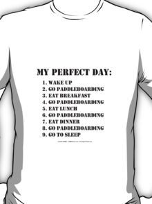 My Perfect Day: Go Paddleboarding - Black Text T-Shirt