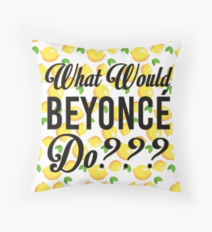 What Would Beyoncé Do??? Throw Pillow