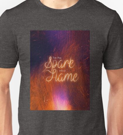 fan this spark into a flame Unisex T-Shirt