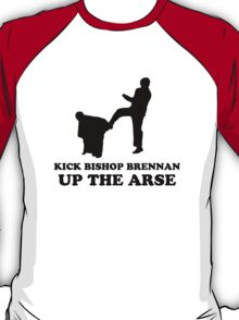 Kick Bishop Brennan Up The Arse T-Shirt
