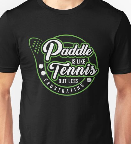Paddle Tennis - Its a fabulous game! Unisex T-Shirt