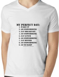 My Perfect Day: Go Snowshoeing - Black Text Mens V-Neck T-Shirt