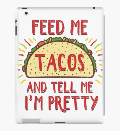 Feed Me Tacos and Tell Me I'm Pretty iPad Case/Skin