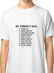 My Perfect Day: Make Money - Black Text Classic T-Shirt