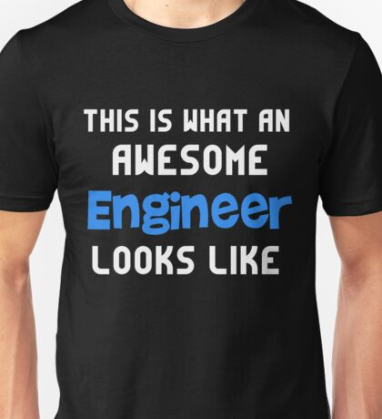 T-Shirt Funny Awesome Engineer Looks Like Unisex T-Shirt