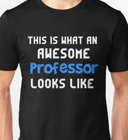 T-Shirt Funny Awesome Professor Looks Like Unisex T-Shirt