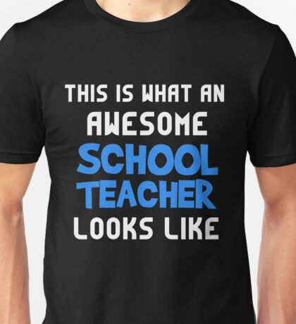 T-Shirt Funny Awesome School Teacher Looks Like Unisex T-Shirt