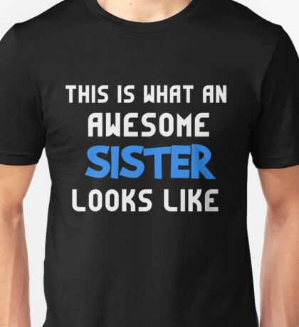 T-Shirt Funny Awesome Sister Looks Like Unisex T-Shirt