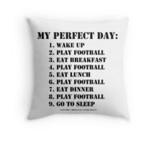 My Perfect Day: Play Football - Black Text Throw Pillow