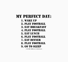 My Perfect Day: Play Football - Black Text Unisex T-Shirt