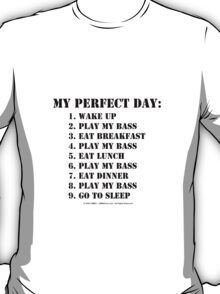 My Perfect Day: Play My Bass - Black Text T-Shirt
