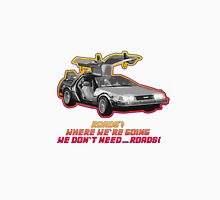 Back to the Future - We don't need roads! Unisex T-Shirt
