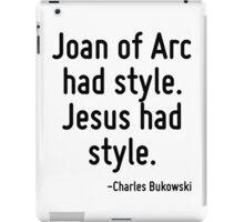 Joan of Arc had style. Jesus had style. iPad Case/Skin