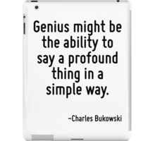 Genius might be the ability to say a profound thing in a simple way. iPad Case/Skin