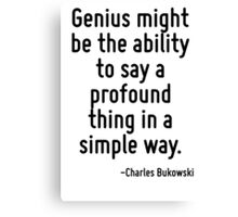Genius might be the ability to say a profound thing in a simple way. Canvas Print