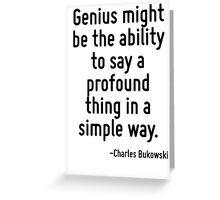 Genius might be the ability to say a profound thing in a simple way. Greeting Card