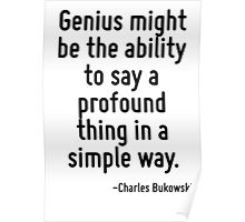 Genius might be the ability to say a profound thing in a simple way. Poster