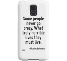 Some people never go crazy, What truly horrible lives they must live. Samsung Galaxy Case/Skin