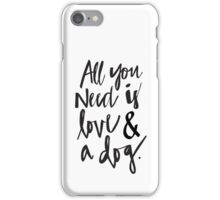 Alll you need is love and a dog iPhone Case/Skin