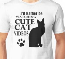 I'd Rather Be Watching Cute Cat Videos shirts and gifts Unisex T-Shirt