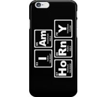 I Am Horny - Periodic Table iPhone Case/Skin