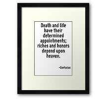 Death and life have their determined appointments; riches and honors depend upon heaven. Framed Print