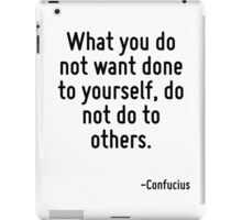 What you do not want done to yourself, do not do to others. iPad Case/Skin