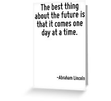 The best thing about the future is that it comes one day at a time. Greeting Card