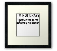 I'm not crazy. I prefer the term mentally hilarious Framed Print