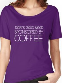 Today's good mood sponsored by coffee Women's Relaxed Fit T-Shirt