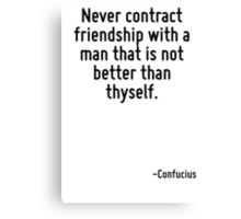 Never contract friendship with a man that is not better than thyself. Canvas Print