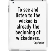 To see and listen to the wicked is already the beginning of wickedness. iPad Case/Skin