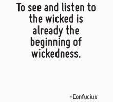 To see and listen to the wicked is already the beginning of wickedness. by Quotr