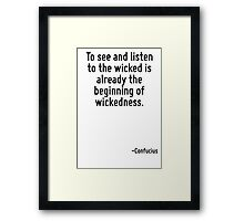 To see and listen to the wicked is already the beginning of wickedness. Framed Print