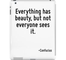 Everything has beauty, but not everyone sees it. iPad Case/Skin