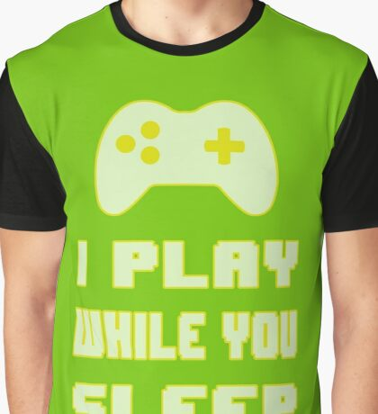 Gamer's Life - I Play While You Sleep Graphic T-Shirt