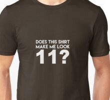 This Shirt Make Me Look 11?  Unisex T-Shirt