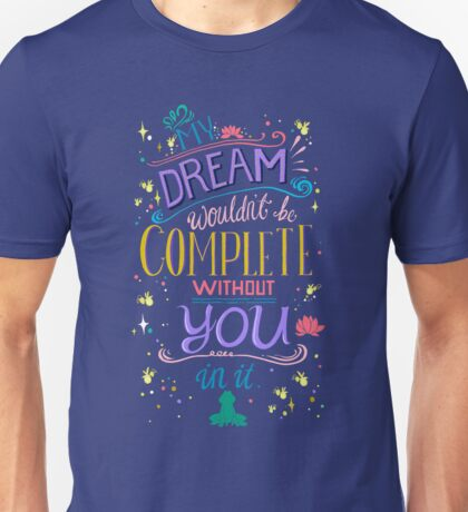 My Dream wouldn't be Complete without You! Unisex T-Shirt