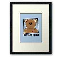 DON'T BLAME THE TEDDY BEAR Framed Print