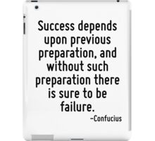 Success depends upon previous preparation, and without such preparation there is sure to be failure. iPad Case/Skin
