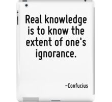 Real knowledge is to know the extent of one's ignorance. iPad Case/Skin